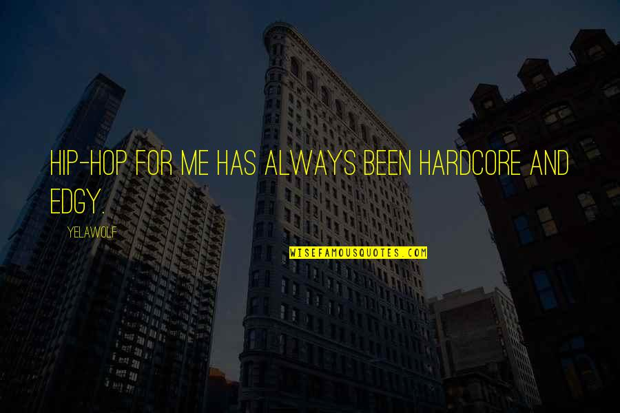 David Johansen Quotes By Yelawolf: Hip-hop for me has always been hardcore and