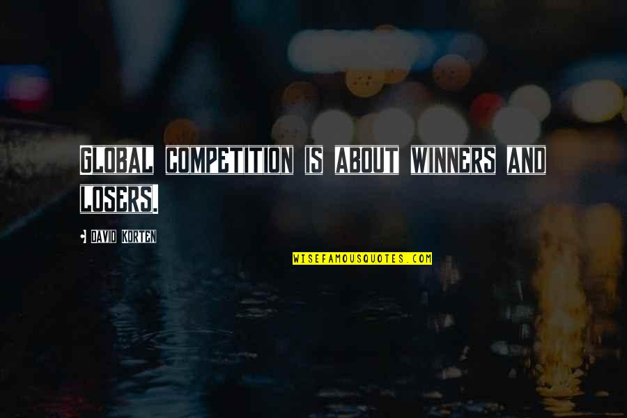 David Korten Quotes By David Korten: Global competition is about winners and losers.