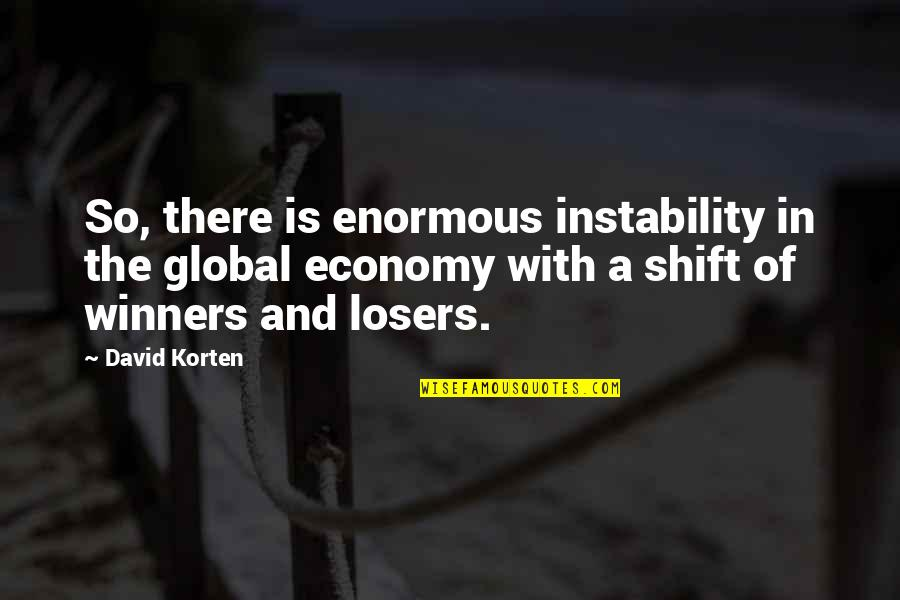 David Korten Quotes By David Korten: So, there is enormous instability in the global