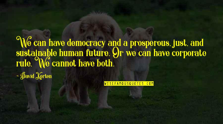 David Korten Quotes By David Korten: We can have democracy and a prosperous, just,