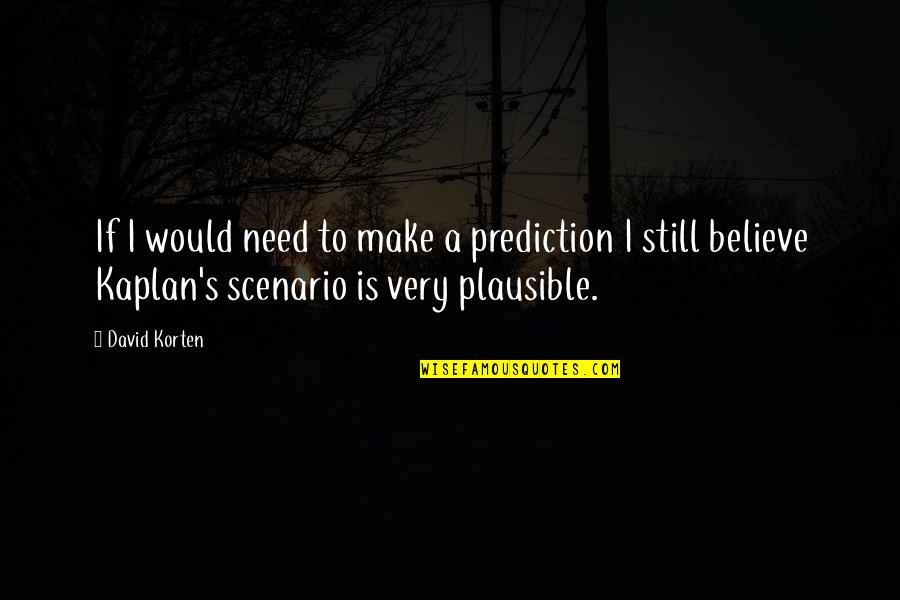 David Korten Quotes By David Korten: If I would need to make a prediction