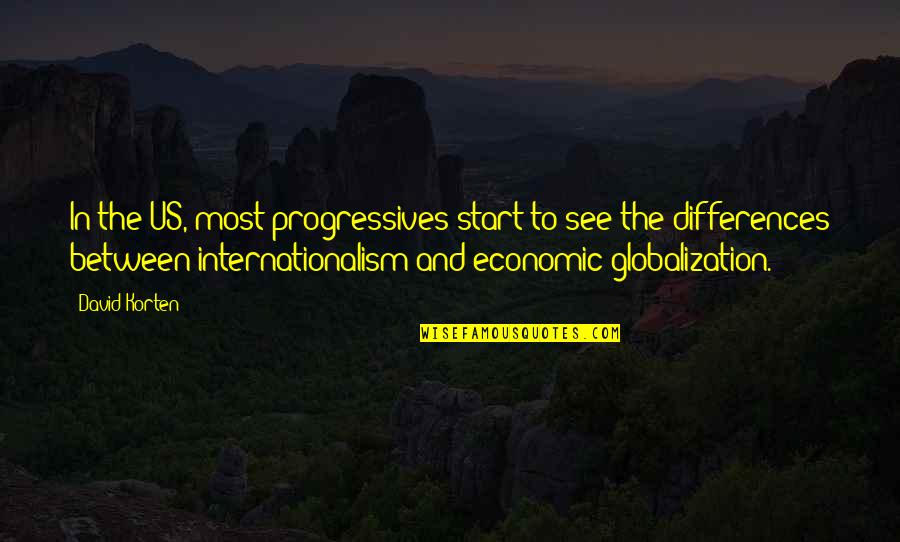 David Korten Quotes By David Korten: In the US, most progressives start to see