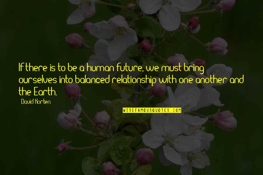 David Korten Quotes By David Korten: If there is to be a human future,
