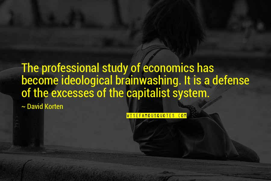 David Korten Quotes By David Korten: The professional study of economics has become ideological