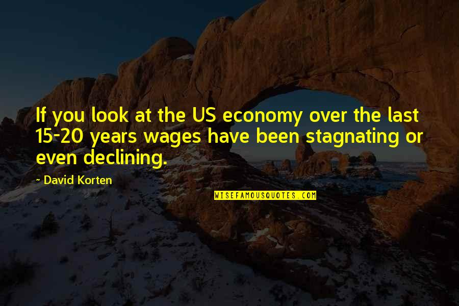 David Korten Quotes By David Korten: If you look at the US economy over
