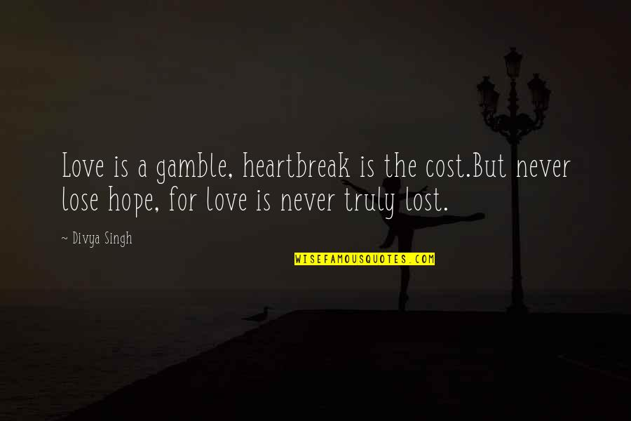 David Krejci Quotes By Divya Singh: Love is a gamble, heartbreak is the cost.But