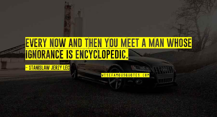 David Krejci Quotes By Stanislaw Jerzy Lec: Every now and then you meet a man