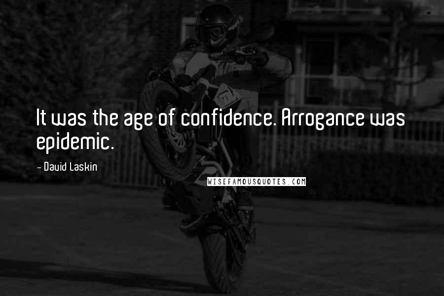 David Laskin quotes: It was the age of confidence. Arrogance was epidemic.