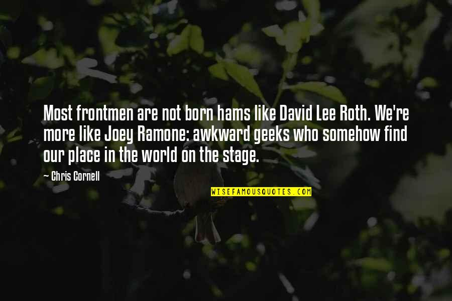 David Lee Roth Quotes By Chris Cornell: Most frontmen are not born hams like David