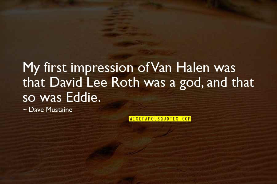 David Lee Roth Quotes By Dave Mustaine: My first impression of Van Halen was that