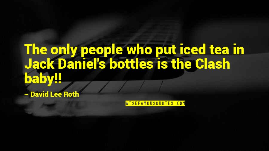 David Lee Roth Quotes By David Lee Roth: The only people who put iced tea in