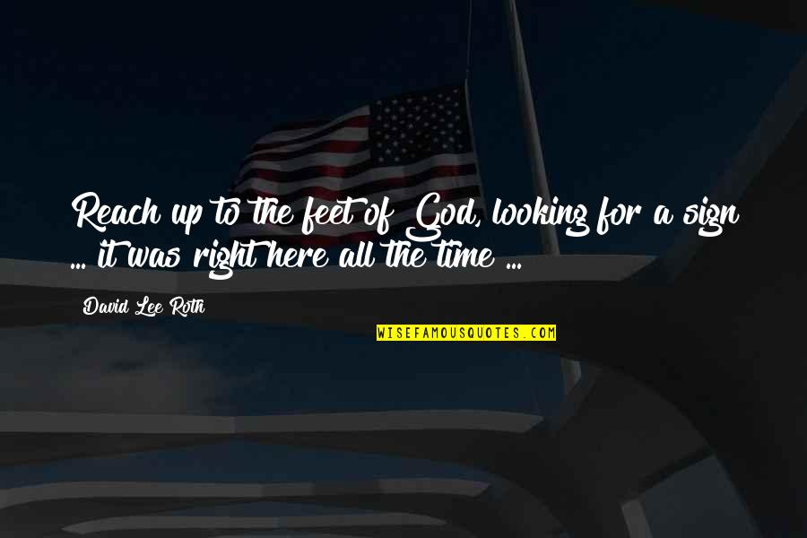 David Lee Roth Quotes By David Lee Roth: Reach up to the feet of God, looking
