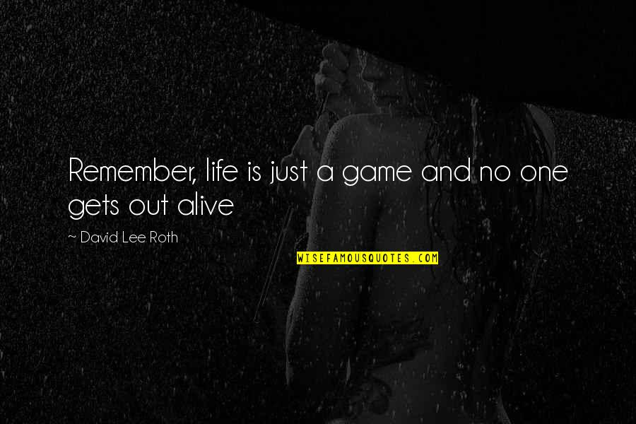 David Lee Roth Quotes By David Lee Roth: Remember, life is just a game and no