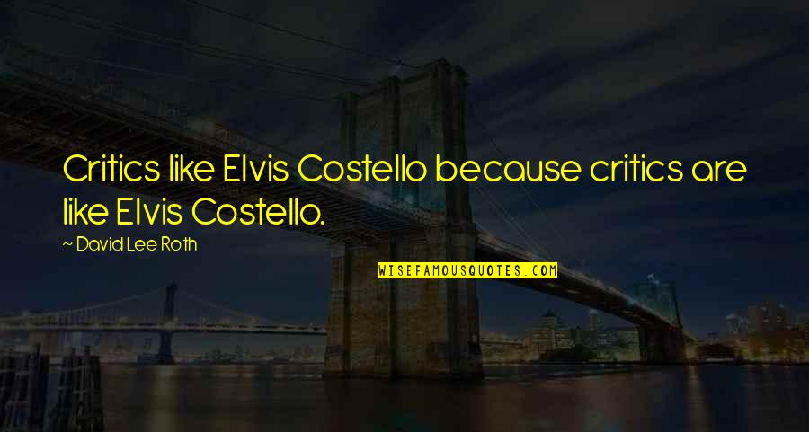 David Lee Roth Quotes By David Lee Roth: Critics like Elvis Costello because critics are like