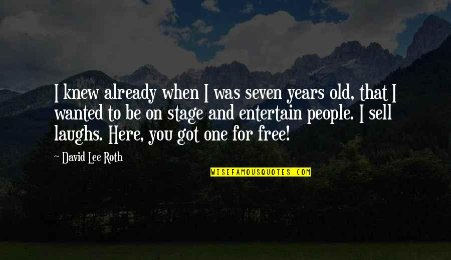 David Lee Roth Quotes By David Lee Roth: I knew already when I was seven years