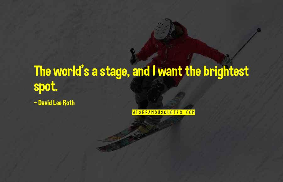 David Lee Roth Quotes By David Lee Roth: The world's a stage, and I want the