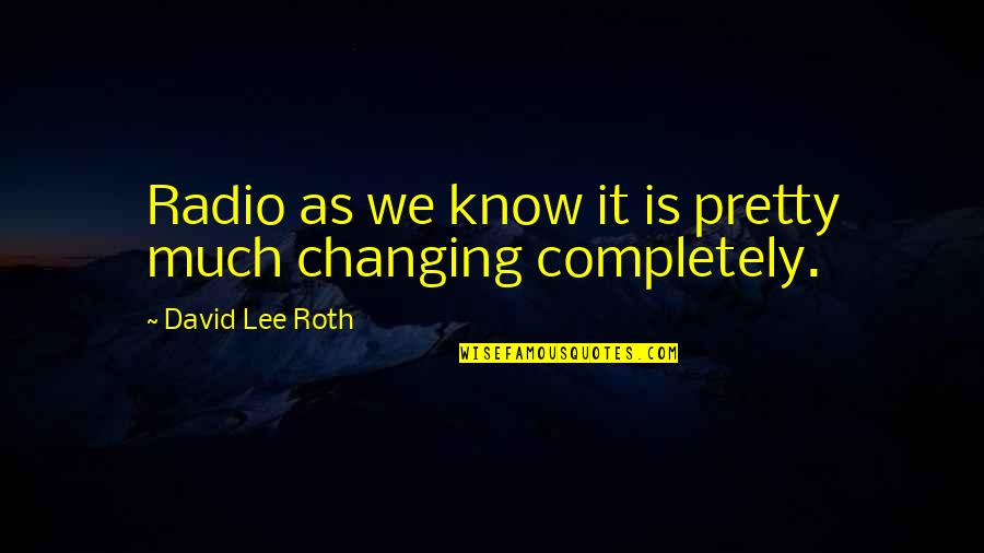 David Lee Roth Quotes By David Lee Roth: Radio as we know it is pretty much