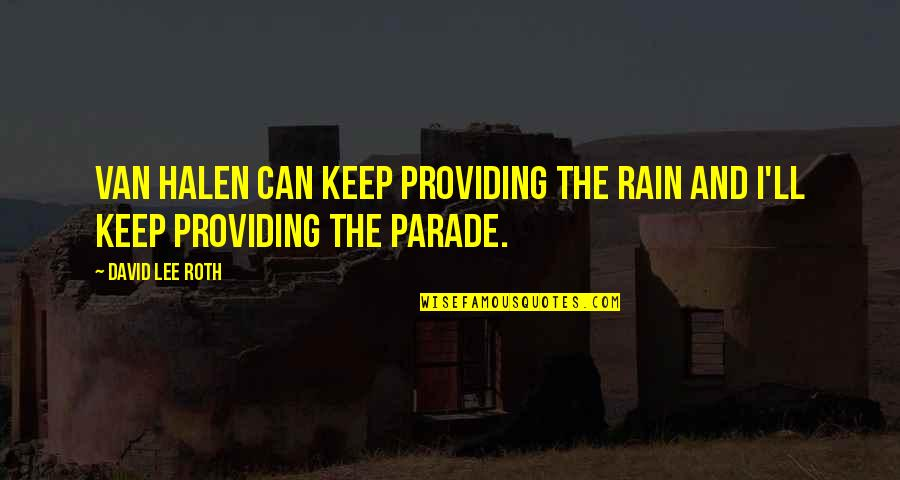 David Lee Roth Quotes By David Lee Roth: Van Halen can keep providing the rain and