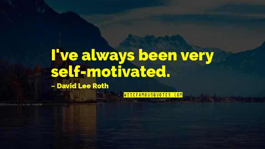 David Lee Roth Quotes By David Lee Roth: I've always been very self-motivated.