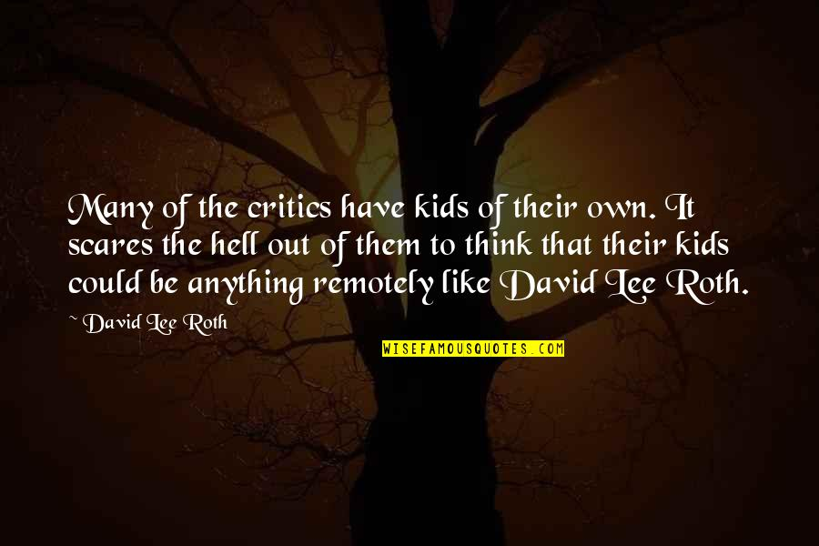 David Lee Roth Quotes By David Lee Roth: Many of the critics have kids of their