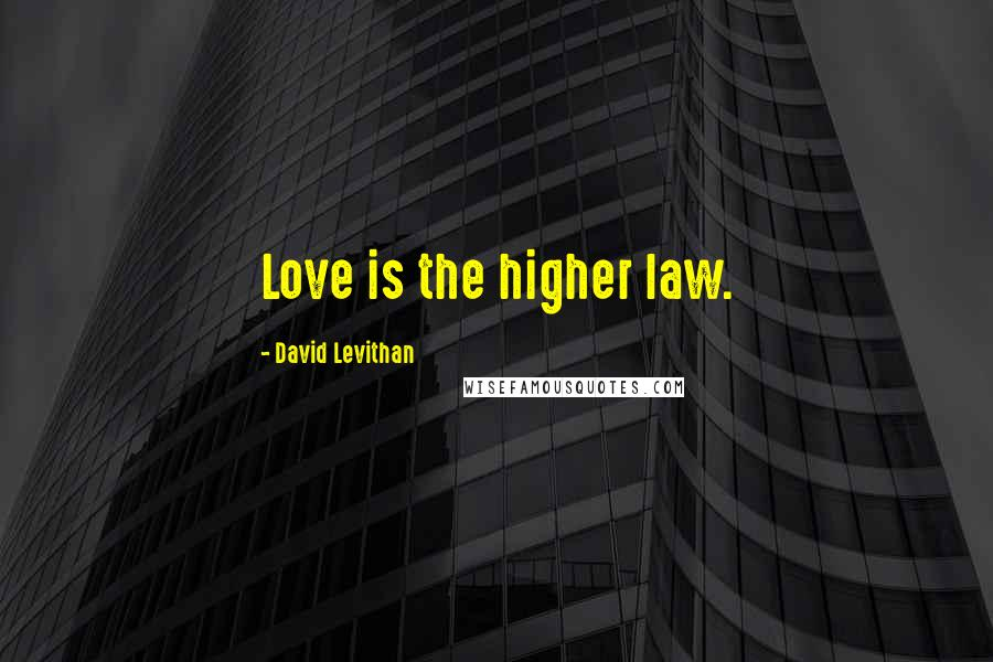 David Levithan quotes: Love is the higher law.