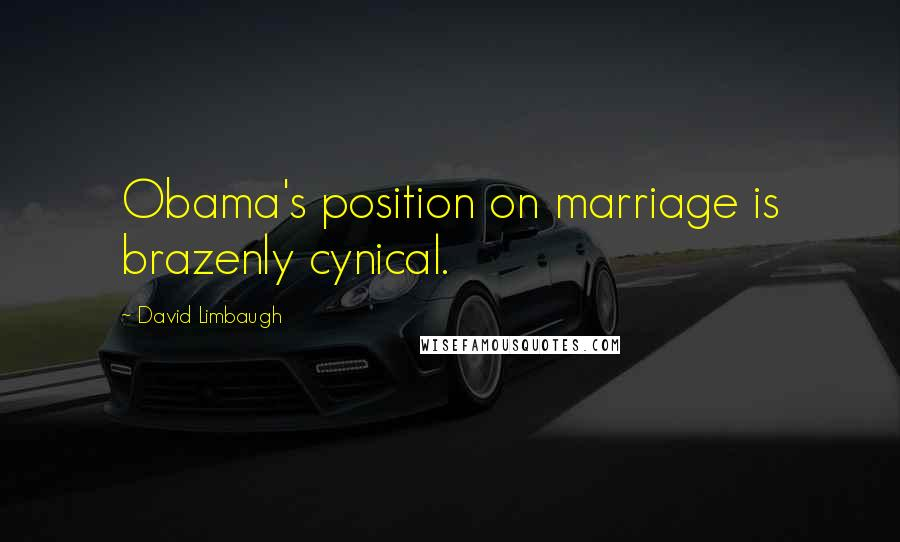 David Limbaugh quotes: Obama's position on marriage is brazenly cynical.
