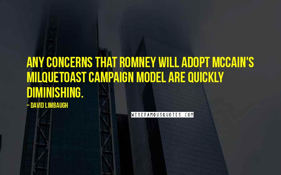 David Limbaugh quotes: Any concerns that Romney will adopt McCain's milquetoast campaign model are quickly diminishing.