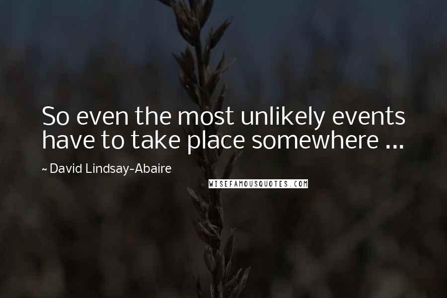 David Lindsay-Abaire quotes: So even the most unlikely events have to take place somewhere ...
