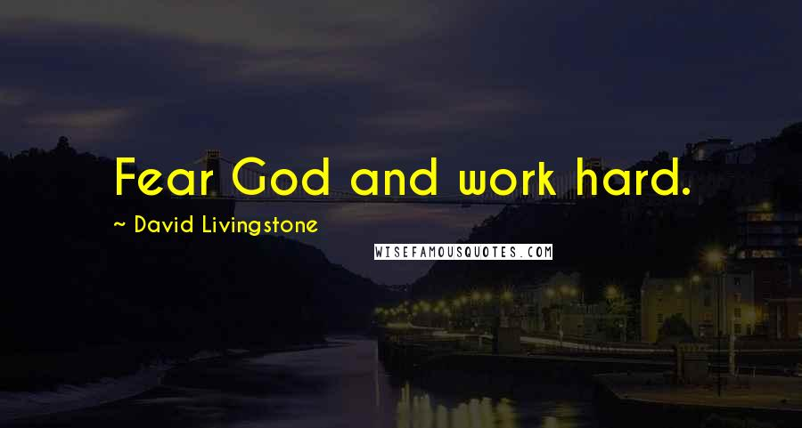 David Livingstone quotes: Fear God and work hard.