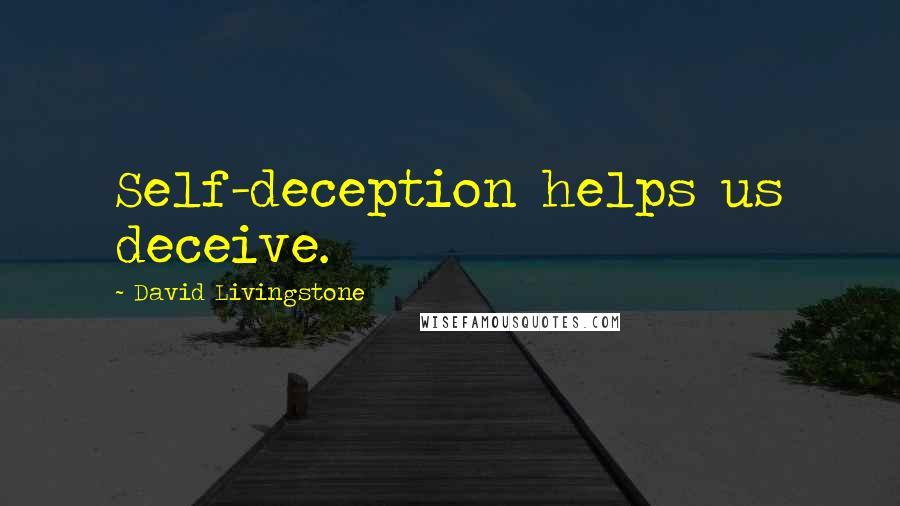 David Livingstone quotes: Self-deception helps us deceive.