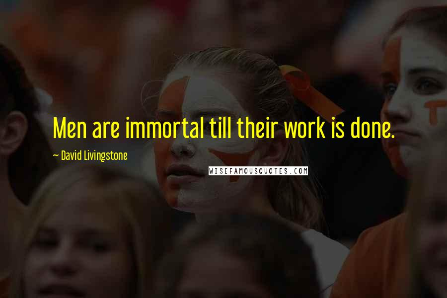 David Livingstone quotes: Men are immortal till their work is done.