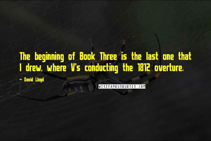 David Lloyd quotes: The beginning of Book Three is the last one that I drew, where V's conducting the 1812 overture.