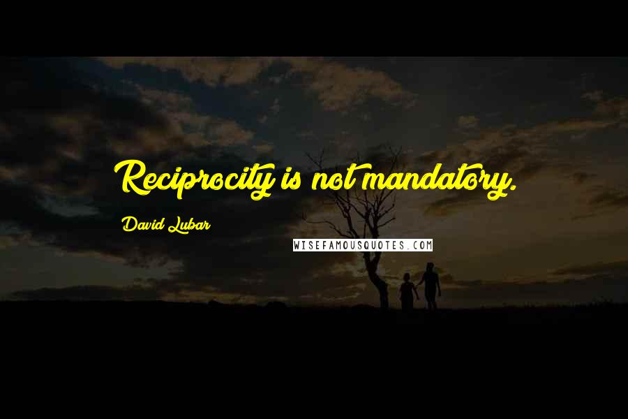 David Lubar quotes: Reciprocity is not mandatory.