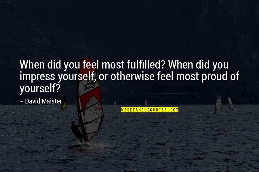 David Maister Quotes By David Maister: When did you feel most fulfilled? When did