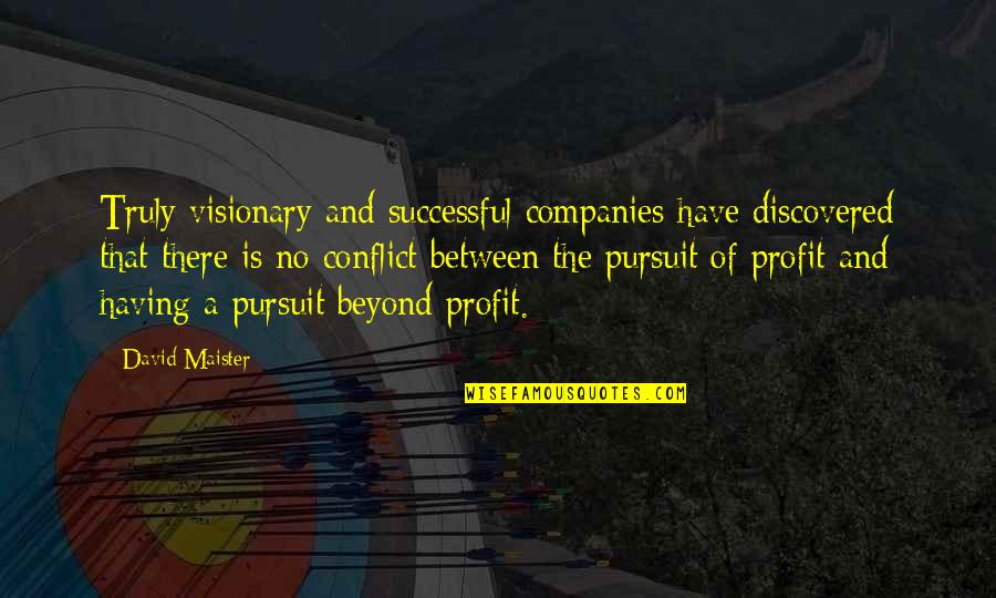David Maister Quotes By David Maister: Truly visionary and successful companies have discovered that