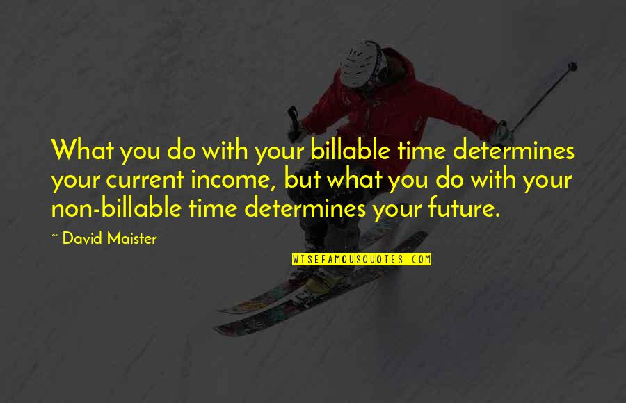 David Maister Quotes By David Maister: What you do with your billable time determines