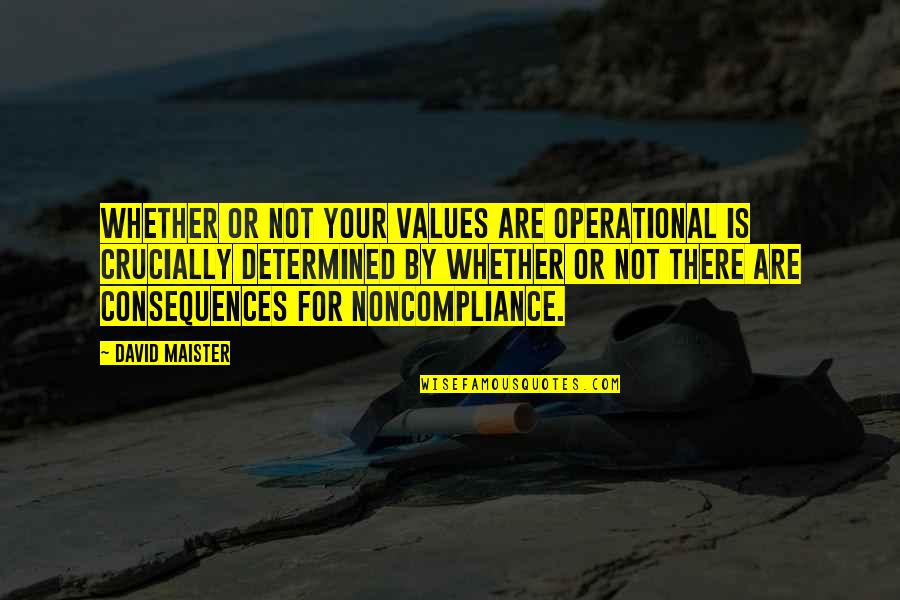 David Maister Quotes By David Maister: Whether or not your values are operational is
