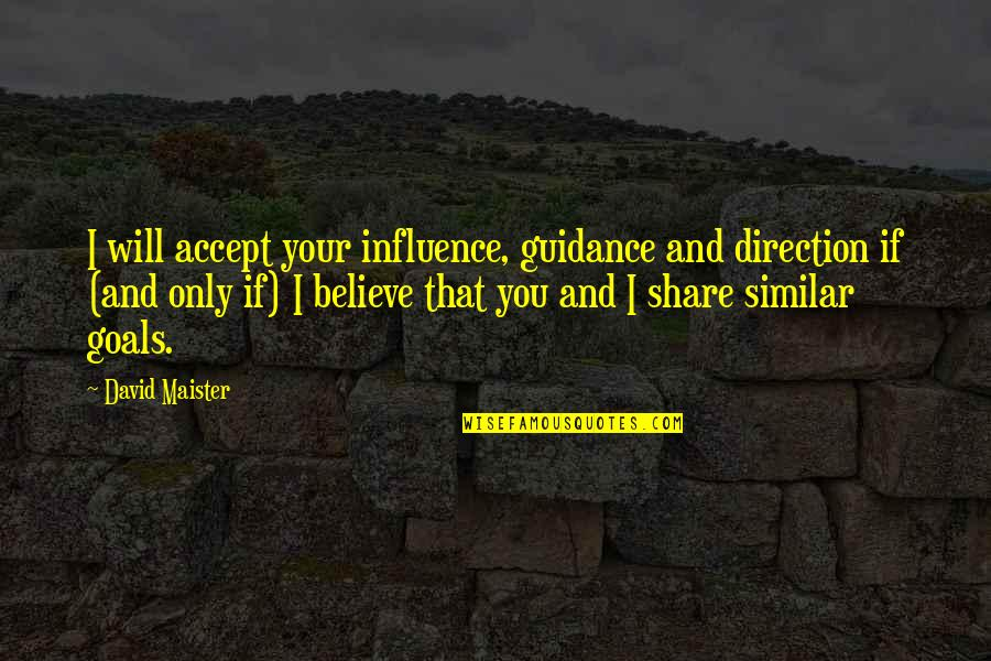 David Maister Quotes By David Maister: I will accept your influence, guidance and direction