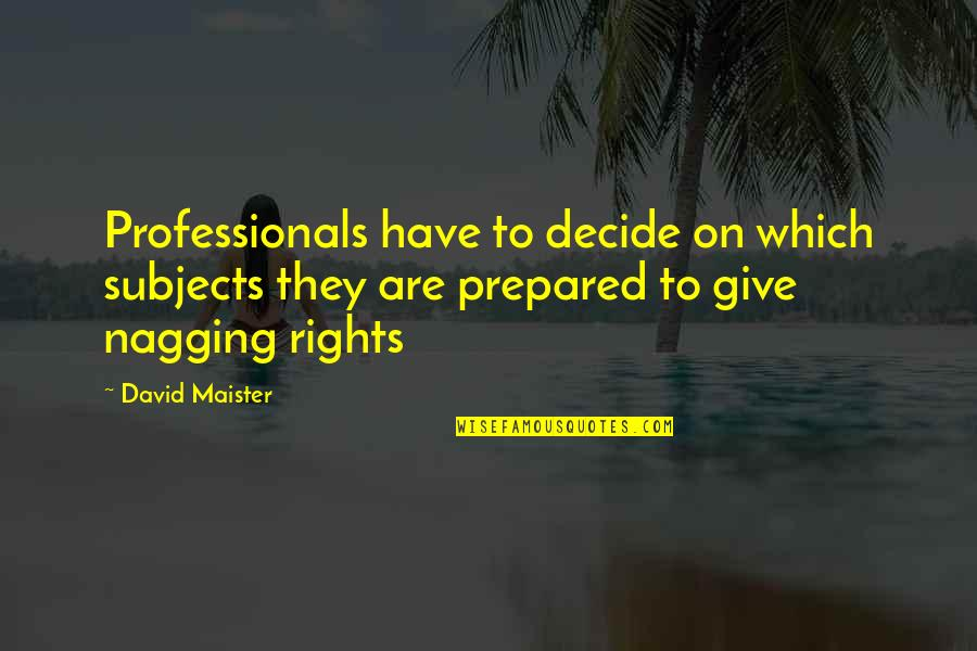 David Maister Quotes By David Maister: Professionals have to decide on which subjects they
