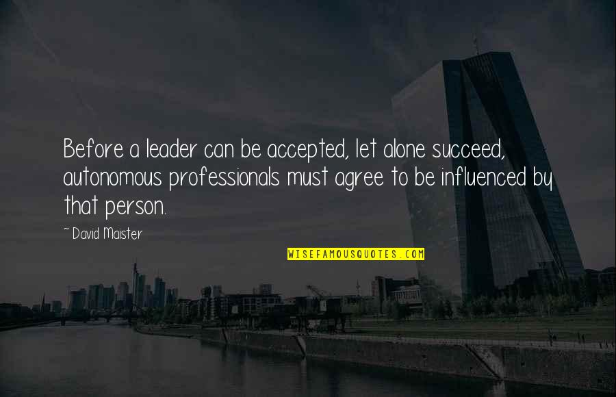David Maister Quotes By David Maister: Before a leader can be accepted, let alone