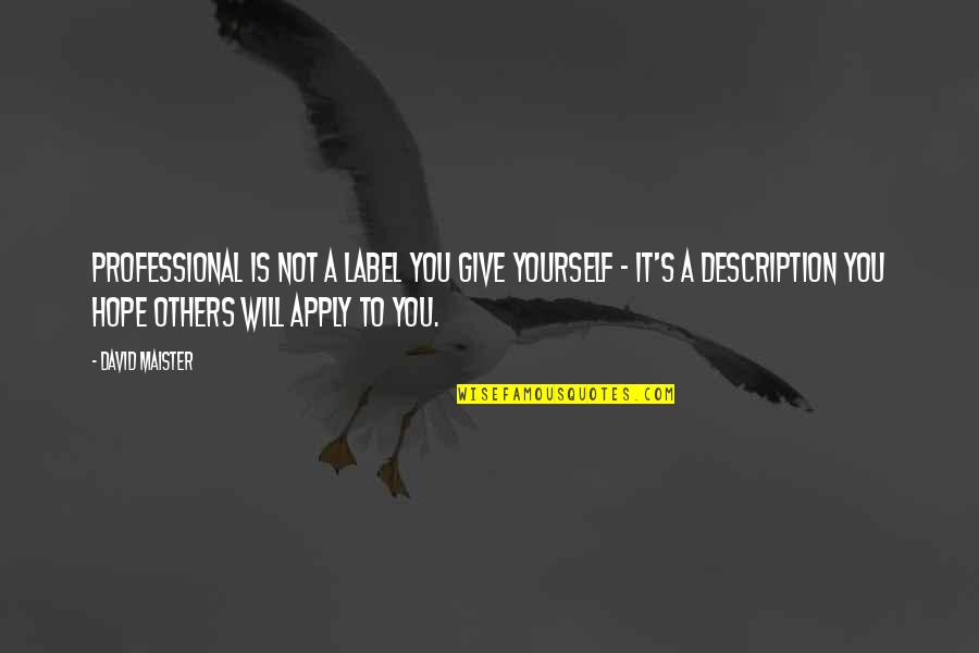 David Maister Quotes By David Maister: Professional is not a label you give yourself