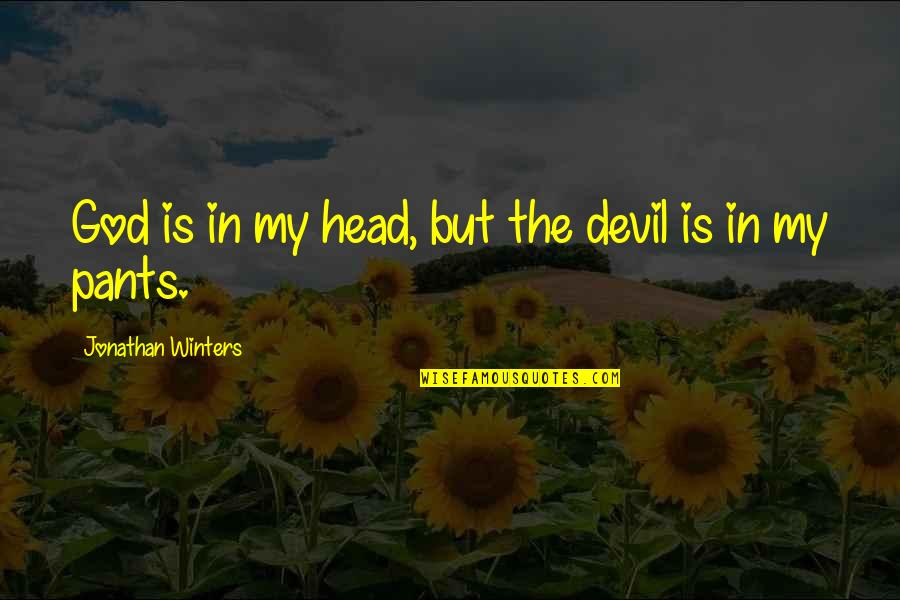 David Maister Quotes By Jonathan Winters: God is in my head, but the devil