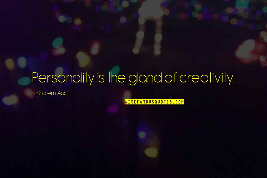 David Maister Quotes By Sholem Asch: Personality is the gland of creativity.