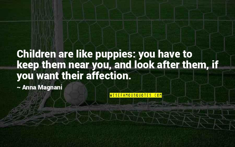 David Maraniss Quotes By Anna Magnani: Children are like puppies: you have to keep
