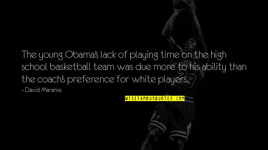 David Maraniss Quotes By David Maraniss: The young Obama's lack of playing time on