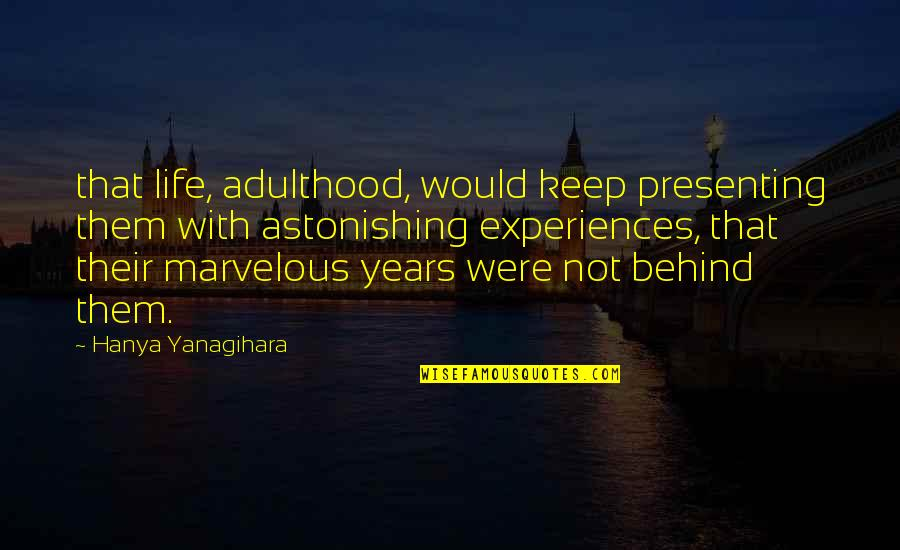 David Maraniss Quotes By Hanya Yanagihara: that life, adulthood, would keep presenting them with