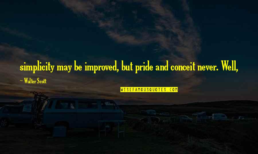 David Maraniss Quotes By Walter Scott: simplicity may be improved, but pride and conceit