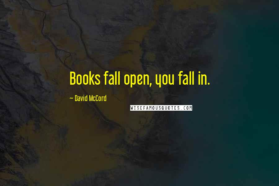 David McCord quotes: Books fall open, you fall in.