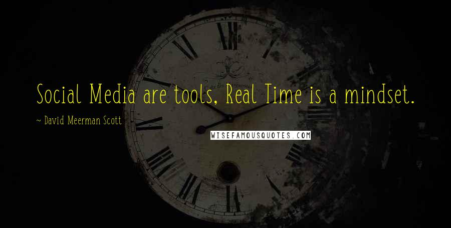 David Meerman Scott quotes: Social Media are tools, Real Time is a mindset.