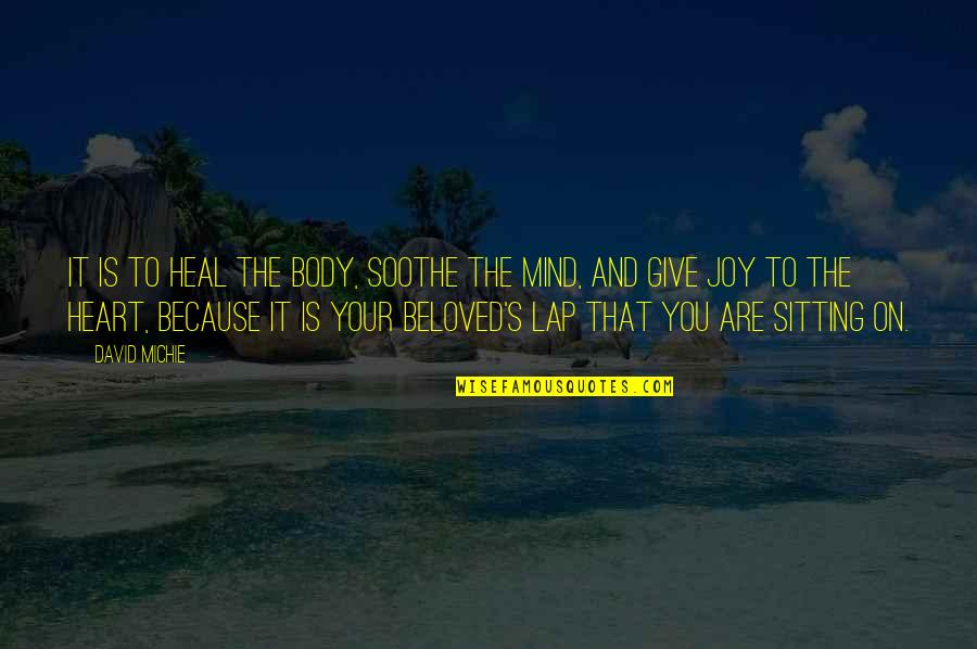 David Michie Quotes By David Michie: It is to heal the body, soothe the